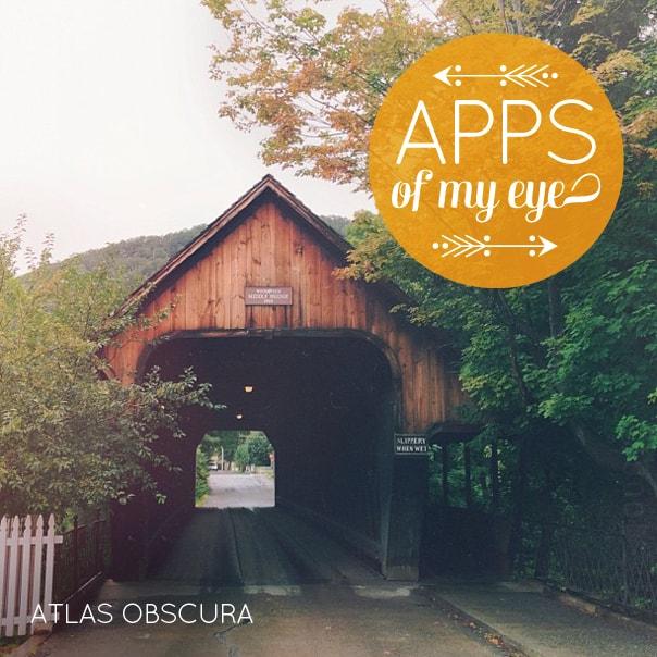 Apps of My Eye: Atlas Obscura // Feast + West