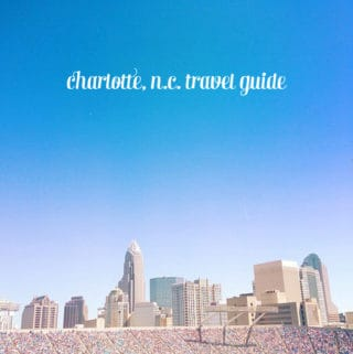 Charlotte Travel Guide // Feast + West