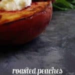 Roasted Peaches with Goat Cheese + Honey