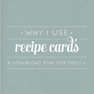 Why I Use Recipe Cards + A Free Download