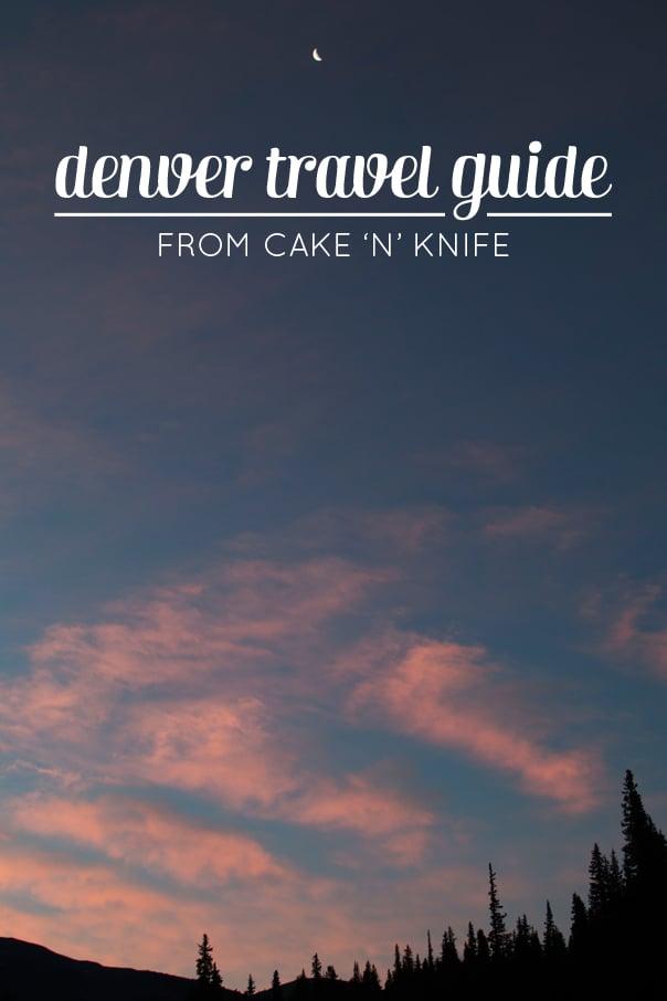 Denver Travel Guide from Cake 'n' Knife // feastandwest.com
