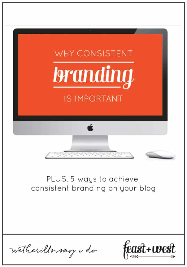 Why Consistent Branding is Important // Feast + West