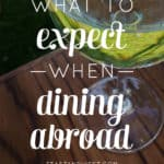 What to Expect When Dining Abroad