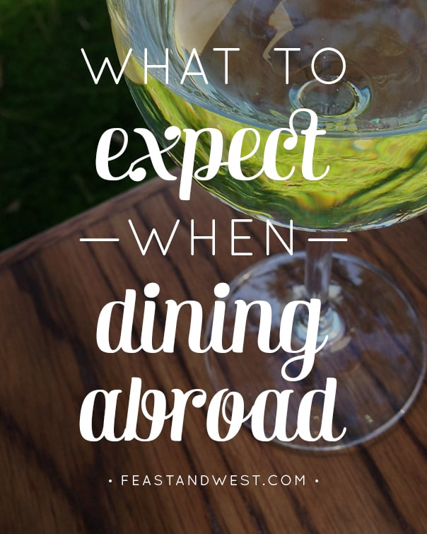 What to Expect When Dining Abroad // Feast + West