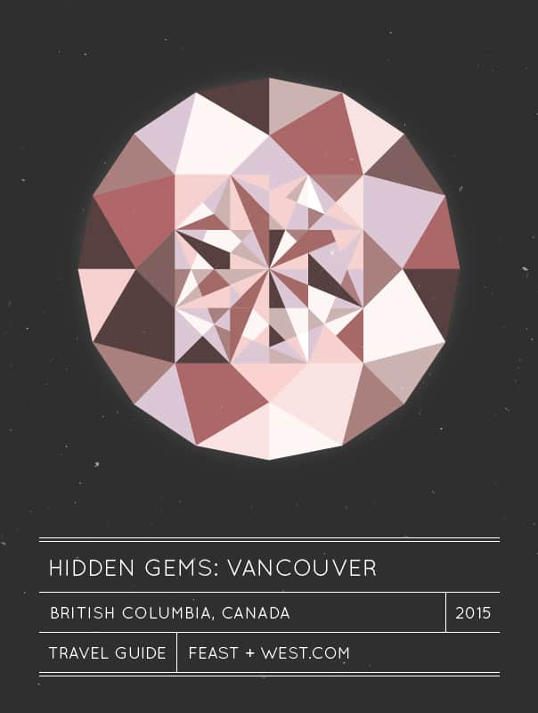 Hidden Gems: Vancouver Travel Guide // Feast + West