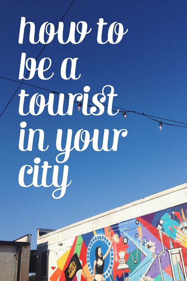 Learn how to be a tourist in your own city! // feastandwest.com